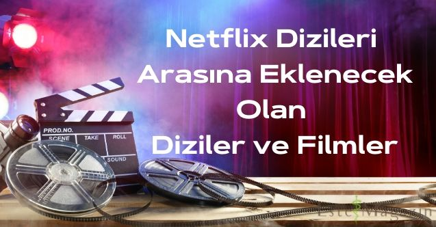 Netflix Dizileri Arasına Eklenecek Olan Diziler ve Filmler